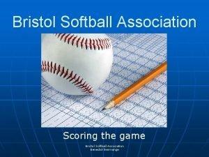 Bristol Softball Association Scoring the game Bristol Softball