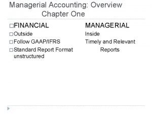 Managerial Accounting Overview Chapter One FINANCIAL MANAGERIAL Outside