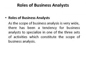 Roles of Business Analysts Roles of Business Analysts