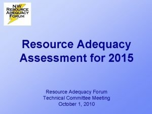 Resource Adequacy Assessment for 2015 Resource Adequacy Forum