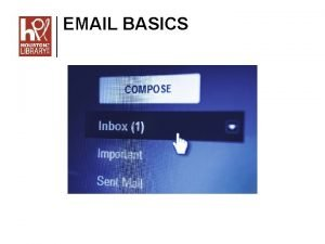 EMAIL BASICS Email Basics Objectives Choose an email