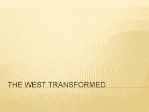 THE WEST TRANSFORMED THE WEST TRANSFORMED Western Legislation