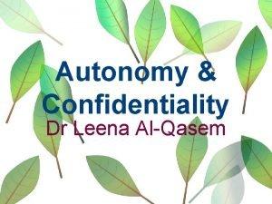 Autonomy Confidentiality Dr Leena AlQasem Autonomy A few