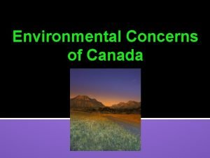 Environmental Concerns of Canada Environmental Issues in Canada