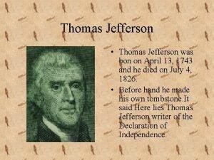 Thomas Jefferson Thomas Jefferson was bon on April