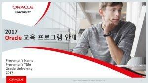 2017 Oracle Presenters Name Presenters Title Oracle University
