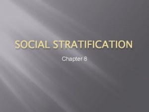 SOCIAL STRATIFICATION Chapter 8 What is Social Stratification