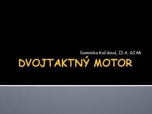 Dominika Koiov II A GJAR DVOJTAKTN MOTOR Dvojdob