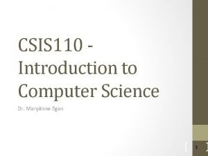 CSIS 110 Introduction to Computer Science Dr Mary