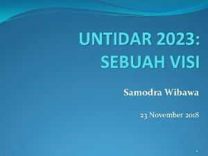 UNTIDAR 2023 SEBUAH VISI Samodra Wibawa 23 November