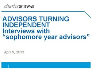 ADVISORS TURNING INDEPENDENT Interviews with sophomore year advisors