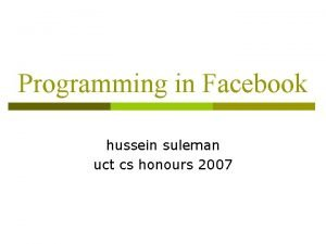 Programming in Facebook hussein suleman uct cs honours