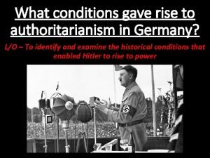 What conditions gave rise to authoritarianism in Germany