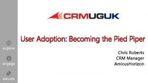 User Adoption Becoming the Pied Piper explore engage
