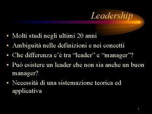 Leadership Molti studi negli ultimi 20 anni Ambiguit