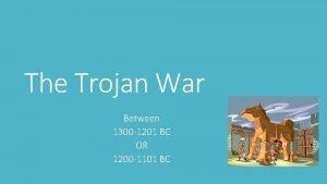 The Trojan War Between 1300 1201 BC OR