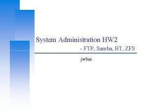 System Administration HW 2 FTP Samba BT ZFS
