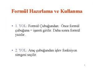 Forml Hazrlama ve Kullanma 1 YOL Forml ubuundan