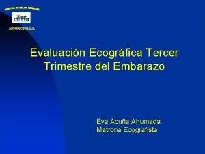 Evaluacin Ecogrfica Tercer Trimestre del Embarazo Eva Acua