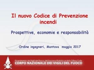 Il nuovo Codice di Prevenzione incendi Prospettive economie