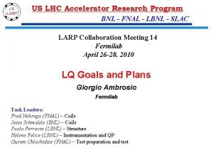 BNL FNAL LBNL SLAC LARP Collaboration Meeting 14