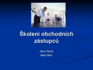 kolen obchodnch zstupc Jana Nov Ale Pm Osnova