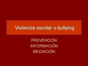 Violencia escolar o bullying PREVENCIN INFORMACIN MEDIACIN amparo