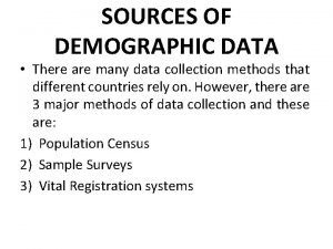 SOURCES OF DEMOGRAPHIC DATA There are many data