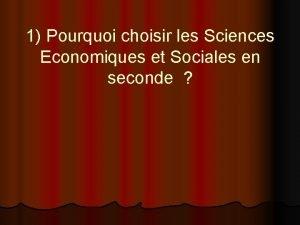 1 Pourquoi choisir les Sciences Economiques et Sociales