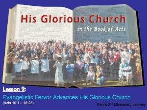 Lesson 9 Evangelistic Fervor Advances His Glorious Church