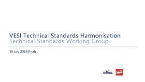 VESI Technical Standards Harmonisation Technical Standards Working Group