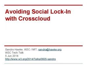 Avoiding Social LockIn with Crosscloud Sandro Hawke W