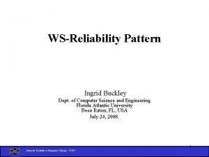 WSReliability Pattern Ingrid Buckley Dept of Computer Science