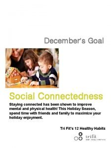 Decembers Goal Social Connectedness Staying connected has been
