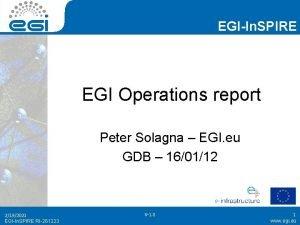 EGIIn SPIRE EGI Operations report Peter Solagna EGI