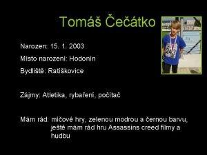 Tom etko Narozen 15 1 2003 Msto narozen