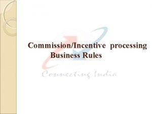 CommissionIncentive processing Business Rules CAF Commission CAF Commission