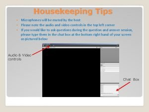 Housekeeping Tips Microphones will be muted by the