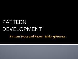 PATTERN DEVELOPMENT Pattern Types and Pattern Making Process