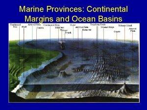 Marine Provinces Continental Margins and Ocean Basins Continental