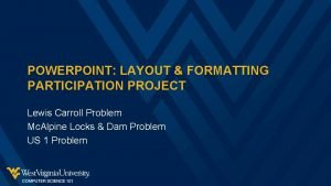 POWERPOINT LAYOUT FORMATTING PARTICIPATION PROJECT Lewis Carroll Problem