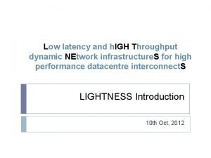 Low latency and h IGH Throughput dynamic NEtwork