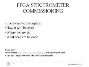 FPGA SPECTROMETER COMMISSIONING Spectrometer description How it will