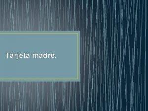 Tarjeta madre Qu es Es una tarjeta de