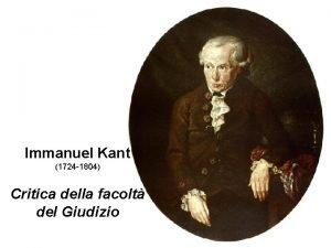 Immanuel Kant 1724 1804 Critica della facolt del