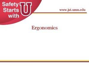 www jst umn edu Ergonomics Ergonomics The science