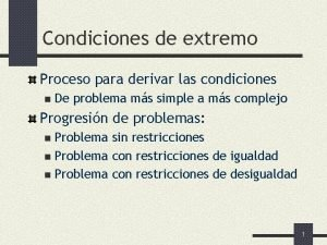 Condiciones de extremo Proceso para derivar las condiciones