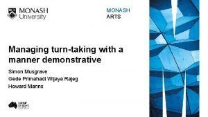 MONASH ARTS Managing turntaking with a manner demonstrative