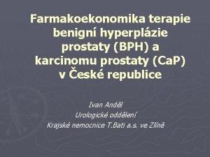 Farmakoekonomika terapie benign hyperplzie prostaty BPH a karcinomu