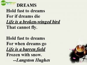 DREAMS Hold fast to dreams For if dreams